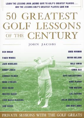 50 Greatest Golf Lessons of the Century: Private Sessions with the Golf Greats - Jacobs, John, and Harpercollins Publishers Ltd