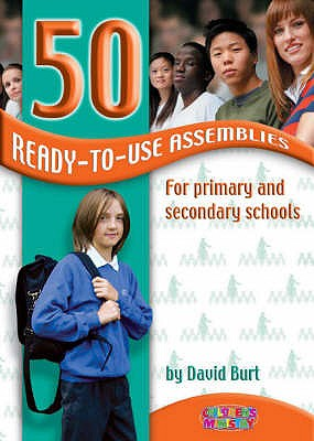 50 Ready-to-use Assemblies for Primary and Secondary Schools - Burt, David