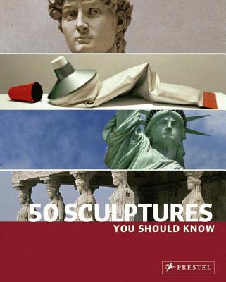 50 Sculptures You Should Know - Kuhl, Isabel, and Reichold, Klaus, and Lowis, Kristina
