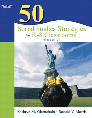 50 Social Studies Strategies for K-8 Classrooms - Obenchain, Kathryn M, and Morris, Ronald V
