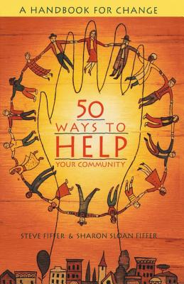 50 Ways to Help Your Community: A Handbook for Change - Fiffer, Steve, and Fiffer, Sharon Sloan