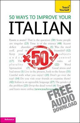50 Ways to Improve your Italian: Teach Yourself - Malandra, Valeria