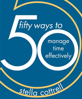 50 Ways to Manage Time Effectively - Cottrell, Stella