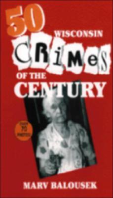 50 Wisconsin Crimes of the Century - Balousek, Marv, and Balousek, Mary, and Balousek, Marvin
