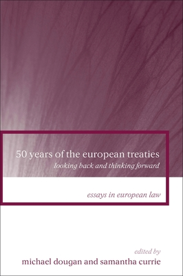 50 Years of the European Treaties: Looking Back and Thinking Forward - Dougan, Michael (Editor), and Currie, Samantha (Editor)