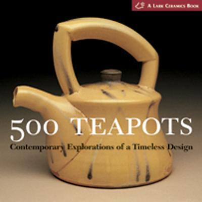 500 Teapots: Simple Techniques, Stunning Designs - Tourtillott, Suzanne J E (Editor), and Triplett, Kathy (Introduction by)