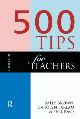 500 Tips for Teachers - Brown, Sally, and Earlam Carolyn, and Race Phil