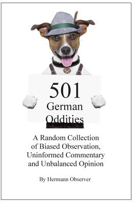 501 German Oddities: A Random Collection of Biased Observation, Uninformed Commentary and Unbalanced Opinion - Observer, Hermann