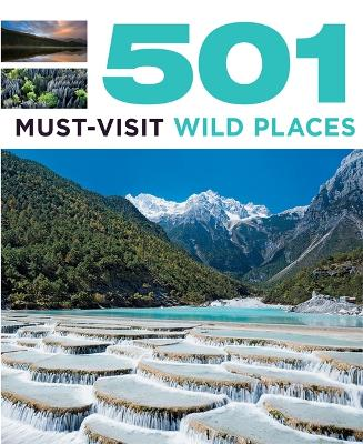 501 Must-Visit Wild Places - Findlay, Arthur, and Brown, Jackum, and Backhouse, Fid