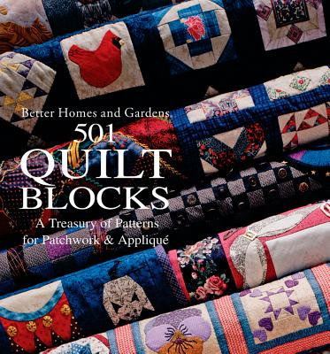 501 Quilt Blocks: A Treasury of Patterns for Patchwork & Applique - Better Homes and Gardens