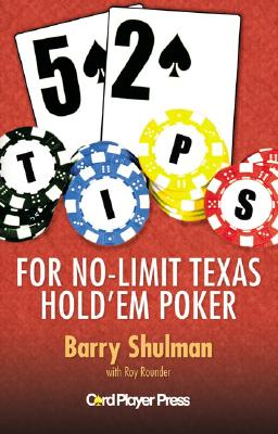52 Tips for No-Limit Texas Hold'em Poker - Shulman, Barry, and Wiesenberg, Michael (Editor), and Rounder, Roy