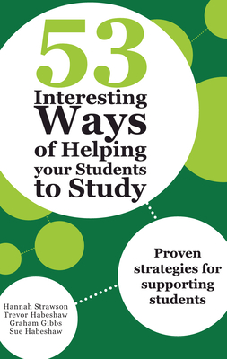 53 Interesting Ways of Helping Your Students to Study: Proven Strategies for Supporting Students - Strawson, Hannah, and Habeshaw, Trevor, and Gibbs, Graham