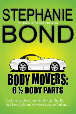6 1/2 Body Parts: A Body Movers Novella - Bond, Stephanie