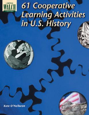 61 Cooperative Learning Activities in U.S. History - O'Halloran, Kate