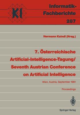 7. Österreichische Artificial-Intelligence-Tagung / Seventh Austrian Conference on Artificial Intelligence: Wien, Austria, 24.-27. September 1991 Proceedings - Kaindl, Hermann (Editor)
