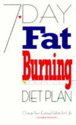 7-Day Fat Burning Diet Plan: Change Your Eating Habits for Life - Atkinson, Catherine