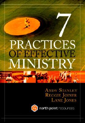 7 Practices of Effective Ministry - Stanley, Andy, and Jones, Lane, and Joiner, Reggie
