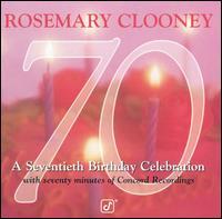 70: A Seventieth Birthday Celebration - Rosemary Clooney