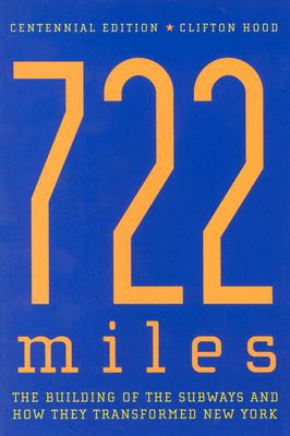 722 Miles: The Building of the Subways and How They Transformed New York - Hood, Clifton, Professor