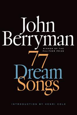77 Dream Songs - Berryman, John, and Swift, Daniel (Editor), and Cole, Henri (Introduction by)