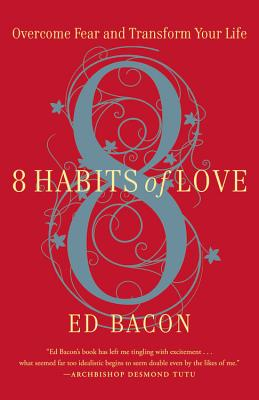 8 Habits of Love: Open Your Heart, Open Your Mind - Bacon, Ed