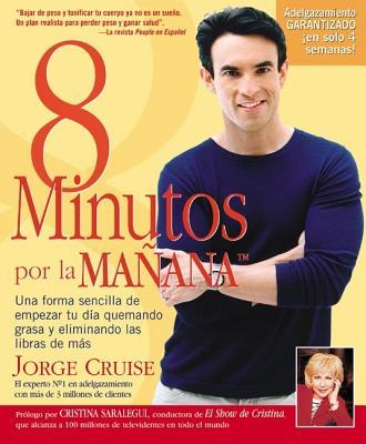 8 Minutos Por La Manana - Cruise, Jorge, and Gottleib, Bill, and Saralegui, Cristina (Preface by)