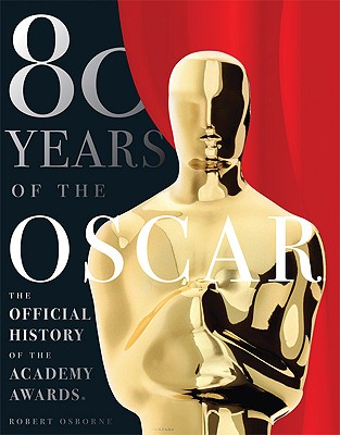 80 Years of the Oscar: The Official History of the Academy Awards - Osborne, Robert