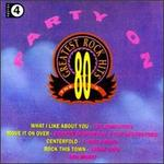 80's Greatest Rock Hits, Vol. 4: Party On