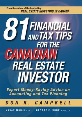 81 Financial and Tax Tips for the Canadian Real Estate Investor: Expert Money-Saving Advice on Accounting and Tax Planning - Campbell, Don R