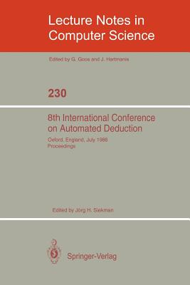 8th International Conference on Automated Deduction: Oxford, England, July 27- August 1, 1986. Proceedings - Siekmann, Jorg H. (Editor)