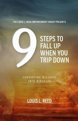 9 Steps to Fall Up When You Trip Down: Converting Mistakes Into Miracles - Reed, Louis L