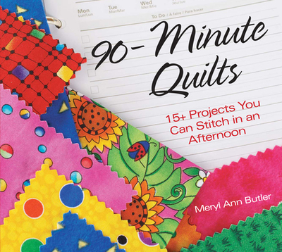 90-Minute Quilts: 15+ Projects You Can Stitch in an Afternoon - Butler, Meryl Ann