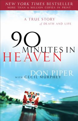 90 Minutes in Heaven: A True Story of Death and Life - Piper, Don