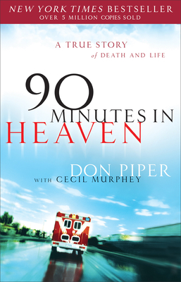 90 Minutes in Heaven: A True Story of Death & Life - Piper, Don, and Murphey, Cecil