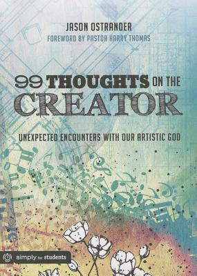 99 Thoughts on the Creator: Unexpected Encounters with Our Artistic God - Ostrander, Jason