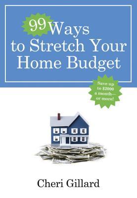 99 Ways to Stretch Your Home Budget - Gillard, Cheri