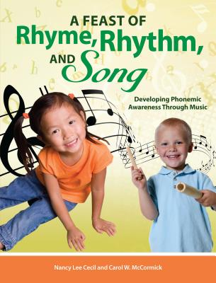 A A Feast of Rhyme, Rhythm, and Song: Developing Phonemic Awareness Through Music - Cecil, Nancy Lee, and McCormick, Carol