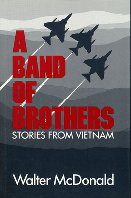 A Band of Brothers: Stories from Vietnam - McDonald, Walt, and Flynn, Robert (Foreword by)