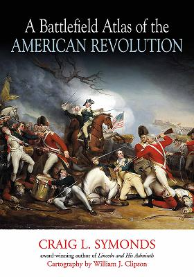 A Battlefield Atlas of the American Revolution - Symonds, Craig