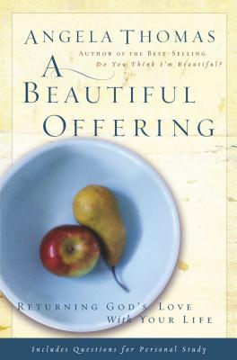 A Beautiful Offering: Returning God's Love with Your Life - Thomas, Angela