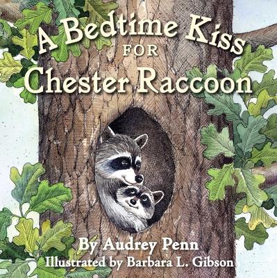 A Bedtime Kiss for Chester Raccoon - Penn, Audrey