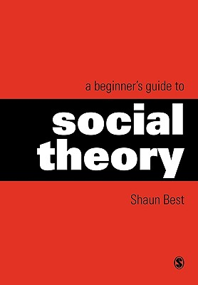 A Beginner's Guide to Social Theory - Best, Shaun