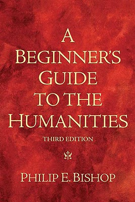 A Beginner's Guide to the Humanities - Bishop, Philip