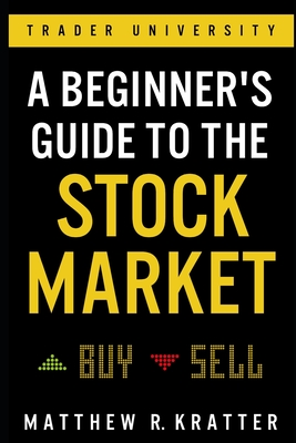 A Beginner's Guide to the Stock Market: Everything You Need to Start Making Money Today - Kratter, Matthew R