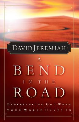 A Bend in the Road: Finding God When Your World Caves in - Jeremiah, David, Dr.