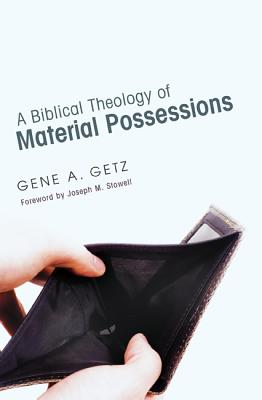 A Biblical Theology of Material Possessions - Getz, Gene A, and Stowell, Joseph M, Dr. (Foreword by)