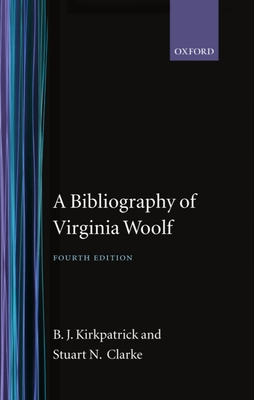 A Bibliography of Virginia Woolf - Kirkpatrick, B J, and Clarke, Stuart N, and Kirkpatrick, Clarke