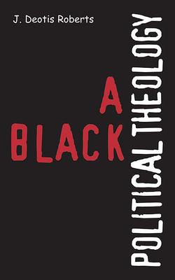 A Black Political Theology - Roberts, J Deotis