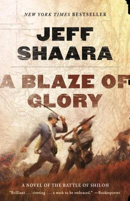 A Blaze of Glory: A Novel of the Battle of Shiloh - Shaara, Jeff