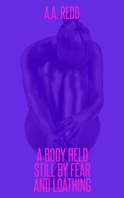 A Body Held Still by Fear and Loathing - Redd, A a
